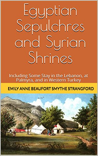 Egyptian Sepulchres and Syrian Shrines: Including Some Stay in the Lebanon, at Palmyra, and in Western Turkey - Volume 2 - Egyptian Shrine