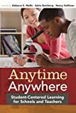 img - for Anytime, Anywhere: Student-Centered Learning for Schools and Teachers book / textbook / text book