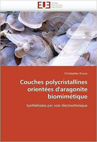Lire un Couches polycristallines orientées d'aragonite biomimétique: Synthétisées par voie électrochimique pdf