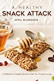 isagenix recipes - A Healthy Snack Attack: A Collection of Healthy Snacks to Get You Through the Day
