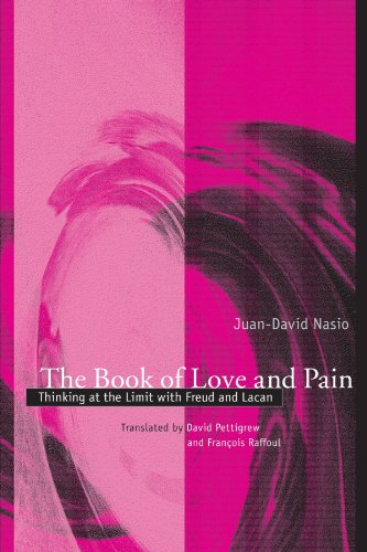 The Book of Love and Pain: Thinking at the Limit with Freud and Lacan (SUNY series in Psychoanalysis and ()
