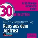30 Minuten raus aus dem Jobfrust | Ronald P. Schweppe,Aljoscha Long