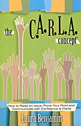 The CARLA Concept: How to Raise an Issue, Prove Your Point and Communicate with Confidence & Clarity