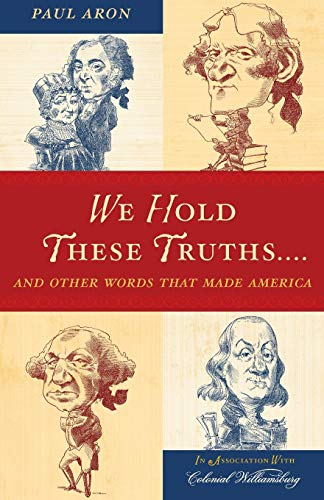 We Hold These Truths. . .: And Other Words that Made America