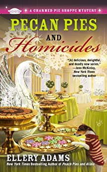 Pecan Pies and Homicides (A Charmed Pie Shoppe Mystery Book 3) by [Adams, Ellery]