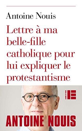Lettre à ma belle-fille catholique pour lui expliquer le protestantisme (French Edition)