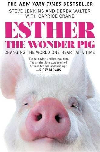 Esther the Wonder Pig: Changing the World One Heart at a Time by Steve Jenkins, Derek Walter, Caprice Crane