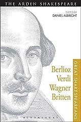Berlioz, Verdi, Wagner, Britten: Great Shakespeareans: Volume XI Paperback