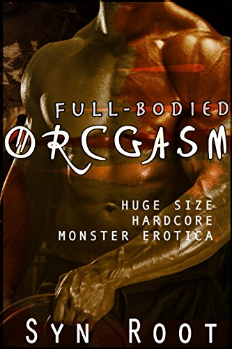 Full-Bodied OrcGasm (The Complete Orcgasm Series): Huge Size, Hardcore, Monster Erotica (The Dragon Shifter's Curse Book 3) (Huge Rough)