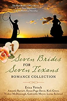 Seven Brides for Seven Texans Romance Collection: The Hart Brothers Must Marry or Lose Their Inheritance in 7 Historical Novellas by [Barratt, Amanda, Davis, Susan Page, Gwyn, Keli, McDonough, Vickie, Meyer, Gabrielle, Seilstad, Lorna, Vetsch, Erica]