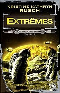 Les Experts récupérateurs, Tome 2 : Extrêmes par Kristine Kathryn Rusch