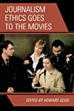 Journalism Ethics Goes to the Movies, Howard Good, 0742554287
