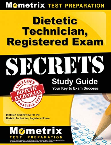 - Dietetic Technician, Registered Exam Secrets Study Guide: Dietitian Test Review for the Dietetic Technician, Registered Exam