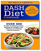 DASH Diet Cookbook: Over 400 Proven & Delicious Dash Recipes for Weight Loss Solution & Lowering Blood Pressure. The Ultimate Beginner's Guide with a 21 Day Action Plan