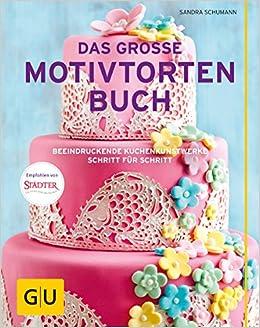 Das große Motivtortenbuch: Beeindruckende Kuchenkunstwerke Schritt für Schritt von Sandra Schumann