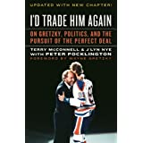 I'd Trade Him Again: On Gretzky, Politics and the Pursuit of the Perfect Deal