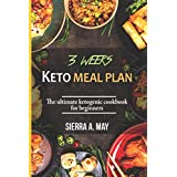 3 WEEKS KETO MEAL PLAN: The Ultimate Ketogenic Cookbook For Beginners