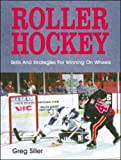Roller Hockey: Skills and Strategies for Winning on Wheels