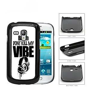 Bitch Don't Kill My Vibe Headphone Overspray Hard Plastic Snap On Cell Phone Case Samsung Galaxy S3 SIII Mini I8200