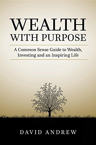 wealth with purpose a common sense guide to wealth investing and an inspiring life