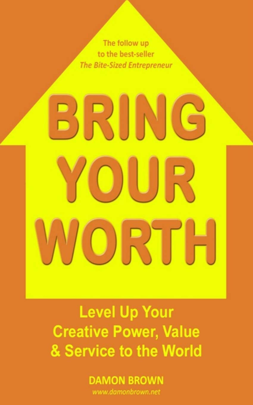 Bring Your Worth: Level Up Your Creative Power, Value & Service to the World