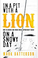 In a Pit with a Lion on a Snowy Day: How to Survive and Thrive When Opportunity Roars Kindle Edition