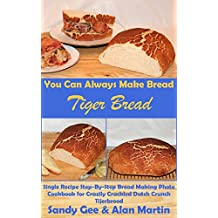 Tiger Bread: Single Recipe Step-By-Step Bread Making Photo Cookbook for Crazily Crackled Dutch Crunch Tijerbrood (You Can Always Make Bread 5)
