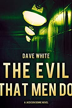 The Evil That Men Do: A Jackson Donne Novel by [White, Dave]