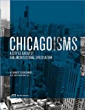 Chicagoisms : The City As Catalyst for Architectural Speculation, Eisenschmidt, Alexander and Mekinda, Jonathan, 3906027155