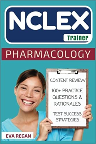 NCLEX: Pharmacology: The NCLEX Trainer: Content Review, 100+