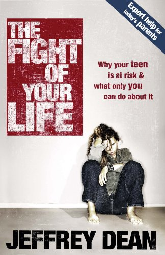 The Fight of Your Life: Why Your Teen Is at Risk and What Only You Can Do About It (Jeffrey Dean compare prices)