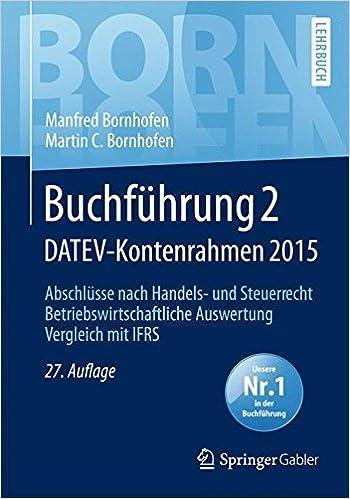 Buchführung 2 DATEV-Kontenrahmen 2015: Abschlüsse nach Handels- und Steuerrecht _ Betriebswirtschaftliche Auswertung _ Vergleich mit IFRS (Bornhofen Buchführung 2 LB)
