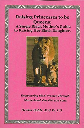 Raising Princesses to Be Queens: A Single Black Mother's Guide to Raising Her Black Daughter ebook