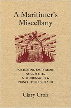 A Maritimer's Miscellany : Fascinating Facts about Nova Scotia, New Brunswick, and Prince Edward Island