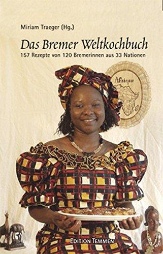 Das Bremer Weltkochbuch. 157 Rezepte von 120 Bremerinnen aus 33 Nationen