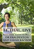 Be, Heal, Live, Pam Denton and Sarah R. Kaczor, 1493653253