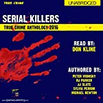 2016 Serial Killers True Crime Anthology: Annual Serial Killers Anthology, Book 3 | Sylvia Perrini,Michael Newton,Peter Vronsky,JJ Slate,RJ Parker