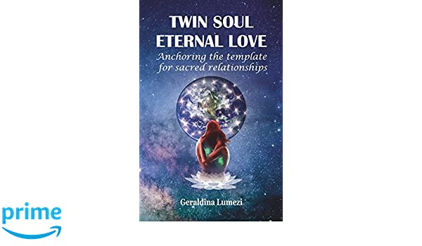 TWIN SOUL ETERNAL LOVE: Anchoring the template for sacred