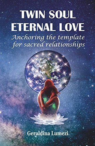 TWIN SOUL ETERNAL LOVE: Anchoring the template for sacred relationships ()