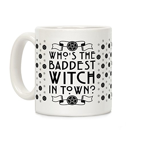 LookHUMAN Who's the Baddest Witch in Town? White 11 Ounce Ceramic Coffee Mug