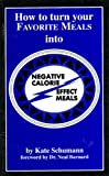 How to Turn Your Favorite Meals into Negative Calorie Effect Meals, Kate Schumann, 1882330420
