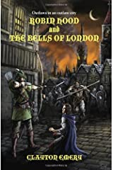 Robin Hood And The Bells Of London: Clayton Emery's Tales Of Robin Hood Paperback