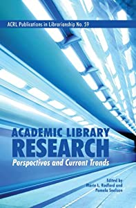 Academic Library Research: Perspectives and Current Trends (Acrl Publications in Librarianship) Pamela Snelson and Marie L. Radford