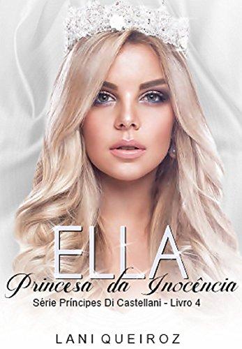 ELLA: Princesa da Inocência: Série Príncipes Di Castellani livro 4 por [Queiroz, Lani]
