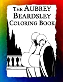 The Aubrey Beardsley Coloring Book: Elegant Black and White Art Nouveau Illustrations from Victorian London (Historic Imag...