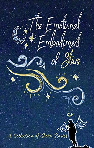 The Emotional Embodiment of Stars: A Collection of Short Stories (English Edition)