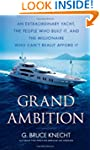Grand Ambition: An Extraordinary Yach...