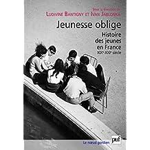 Jeunesse oblige: Une histoire des jeunes en France (XIXe-XXIe siècle) (Noeud gordien (le)) (French Edition)