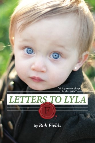Letters To Lyla: A boy comes of age in the 1940s PDF