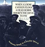 img - for When a Loose Cannon Flogs a Dead Horse There's the Devil to Pay: Seafaring Words in Everyday Speech book / textbook / text book